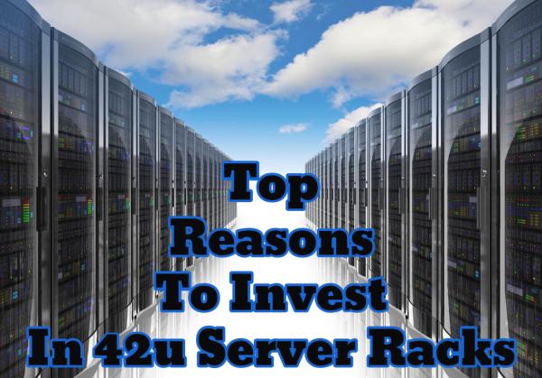 Top Reasons To Invest In 42u Server Racks