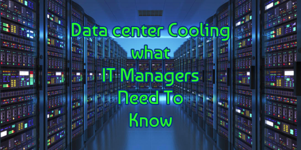 Datacenter Cooling - IT Managers Need To Know
