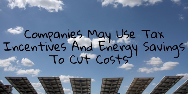 Companies May Use Tax Incentives And Energy Savings To Cut Costs