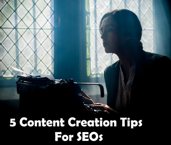 5 Content Creation Tips For SEOs