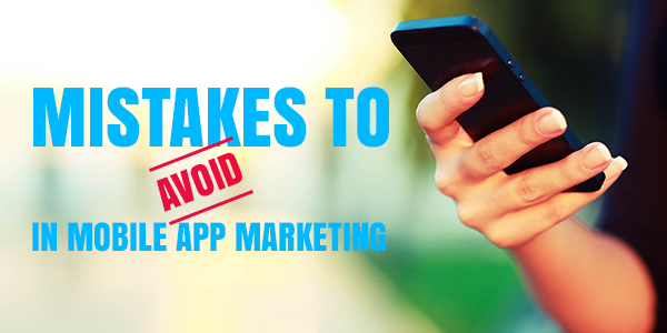 Mistakes To Avoid In Mobile App Marketing